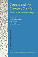 Corpora and the Changing Society: Studies in the Evolution of English (Studies in Corpus Linguistics)