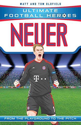 Neuer (Ultimate Football Heroes) - Collect Them All!: From the Playground to the Pitch (English Edition)