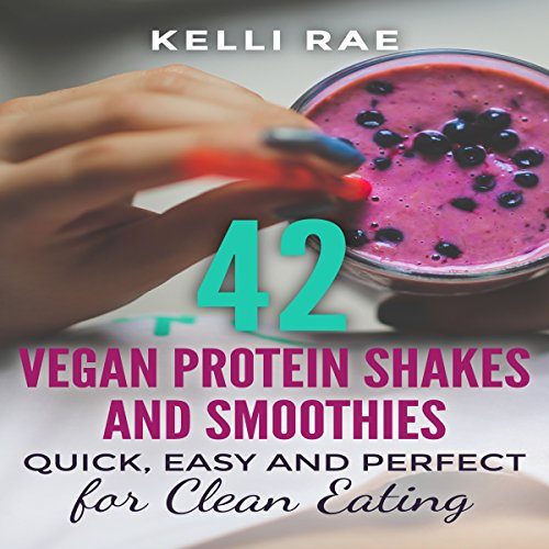 42 Vegan Protein Shakes and Smoothies audiobook cover art