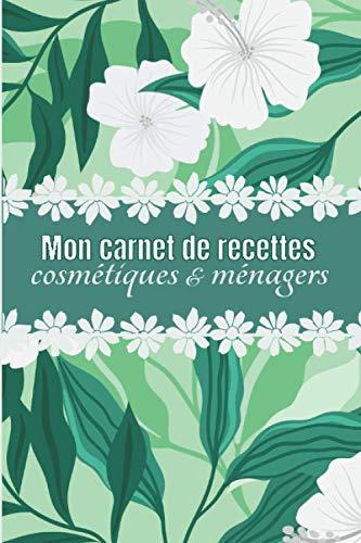 Mon carnet de recettes cosmétiques & ménagers: Carnet