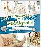 Kreatives aus Peddigrohr: Traditionelle Technik neu interpretiert - 22 Accessoires und Dekoideen aus Naturmaterial