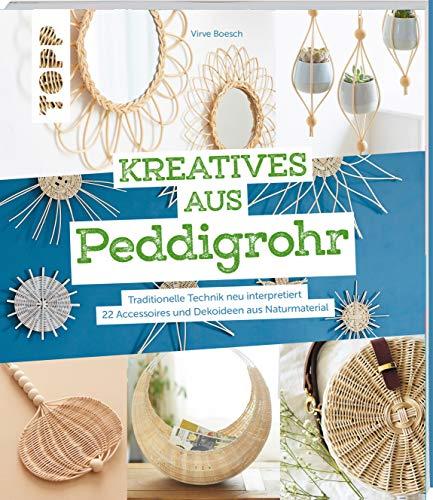Kreatives aus Peddigrohr: Traditionelle Technik neu interpretiert – 22 Accessoires und Dekoideen aus Naturmaterial