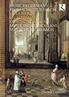 Music In Germany From Schutz To Bach: Jerome Lejeune (+book)