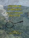 George Formby: Nazi Ghost Hunter (English Edition)
