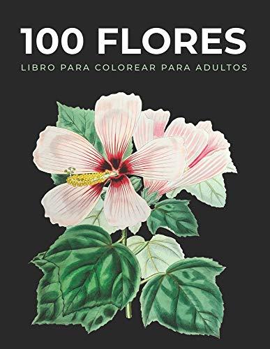 100 Flores Libro de Colorear para Adultos: Libros para colorear antiestrés, Ramos, Macetas, Mandalas, Corazones, Decoraciones, Mariposas y mucho más (Spanish Edition)