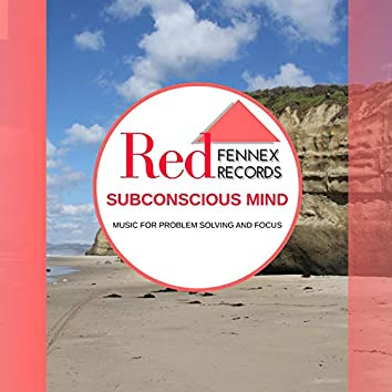Subconscious Mind - Music For Problem Solving And Focus