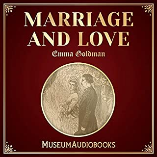 Marriage and Love                   By:                                                                                                                                 Emma Goldman                               Narrated by:                                                                                                                                 Jean Norman                      Length: 24 mins     Not rated yet     Overall 0.0