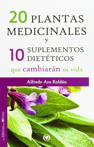 20 PLANTAS MEDICINALES Y 10 SUPLEMENTOS DIETÉTICOS QUE CAMBIARÁN SU VIDA (JARDÍN VERDE)