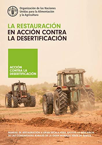 La restauración en acción contra la desertificación: Manual de restauración a gran escala para apoyar la resiliencia de las comunidades rurales de la Gran Muralla Verde de África