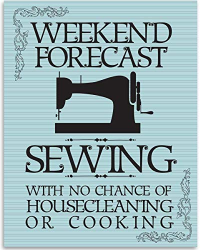 Weekend Forecast: Sewing With No Chance Of Cleaning - 11x14 Unframed Art Print - Great Craft Room Decor and Gift for Quilters, Seamstresses, Tailors and Sewing Addicts Under $15