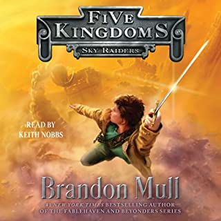 Sky Raiders     Five Kingdoms, Book 1              By:                                                                                                                                 Brandon Mull                               Narrated by:                                                                                                                                 Keith Nobbs                      Length: 12 hrs and 38 mins     1,443 ratings     Overall 4.6