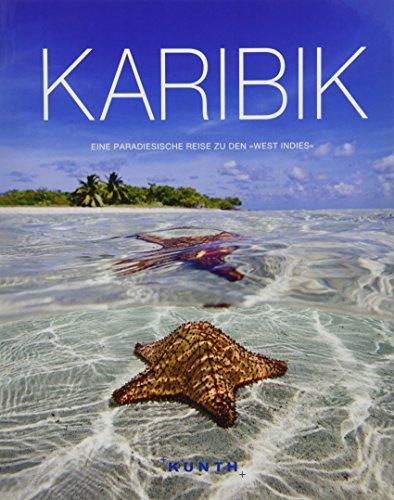 Karibik: Eine paradiesische Reise zu den »West Indies« (KUNTH Bildbände/Illustrierte Bücher)