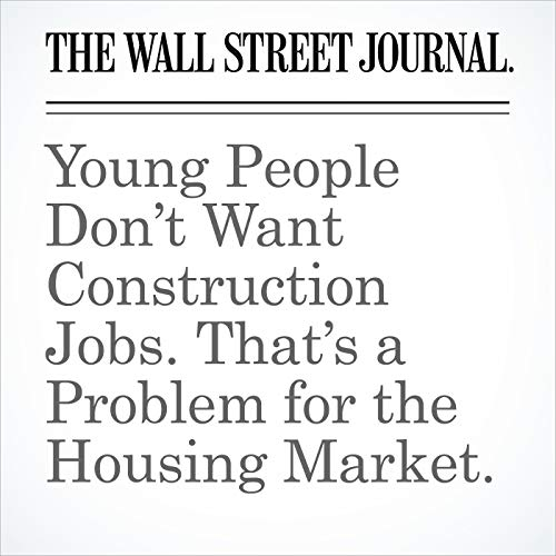 Young People Don't Want Construction Jobs. That's a Problem for the Housing Market. copertina