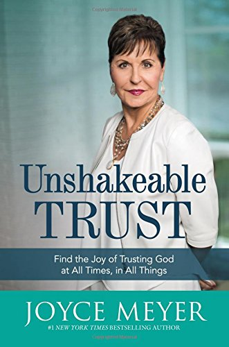 Unshakeable Trust: Find the Joy of Trusting God at All Times, in All Things