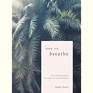 How to Breathe     25 Simple Practices for Calm, Joy, and Resilience              By:                                                                                                                                 Ashley Neese                               Narrated by:                                                                                                                                 Ashley Neese                      Length: 2 hrs and 33 mins     Not rated yet     Overall 0.0