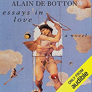 Essays in Love                   By:                                                                                                                                 Alain de Botton                               Narrated by:                                                                                                                                 James Wilby                      Length: 7 hrs and 14 mins     63 ratings     Overall 4.4