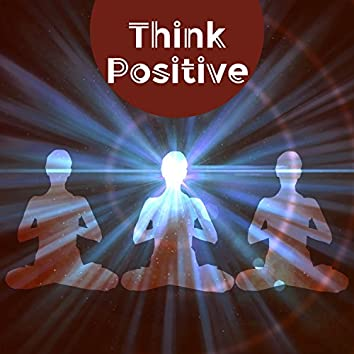 Think Positive – Soothing Sounds of Nature, Wellness, Bliss Spa, Calming Sounds for Yoga Practice
