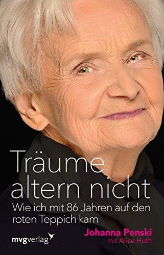 Träume altern nicht: Wie ich mit 86 Jahren auf den roten Teppich kam