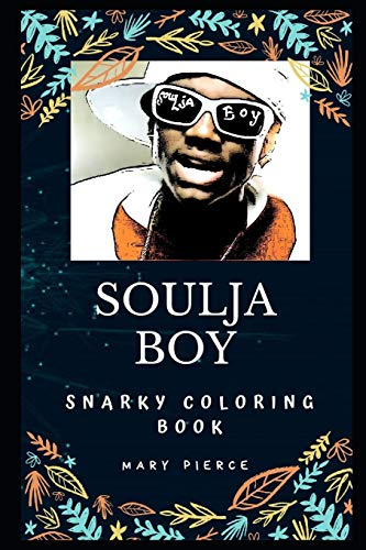 Soulja Boy Snarky Coloring Book: An American Rapper. (Soulja Boy Snarky Coloring Books)