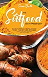 The Sirtfood Diet Handbook: A Survival Guide To The Best Sirtfood Recipes To Activate Your Skinny Gene To Get Leaner Healthier And Happier With This Easy To Read Sirt Food Diet