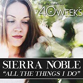 """All the Things I Do (From the Original Motion Picture """"40 Weeks"""")"""