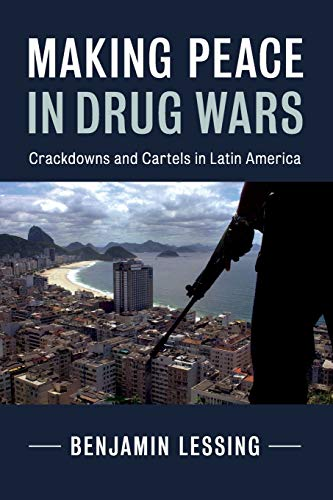 Making Peace in Drug Wars: Crackdowns and Cartels in Latin America (Cambridge Studies in Comparative Politics)