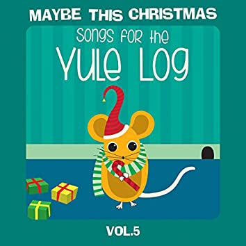 Maybe This Christmas, Vol. 5: Songs for the Yule Log