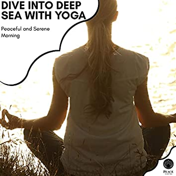 Dive Into Deep Sea With Yoga - Peaceful And Serene Morning