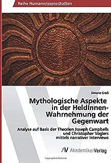 Mythologische Aspekte in der HeldInnen-Wahrnehmung der Gegenwart: Analyse auf Basis der Theorien Joseph Campbells und Chri...