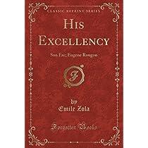 His Excellency: Son Exc; Eugene Rougon (Classic Reprint)