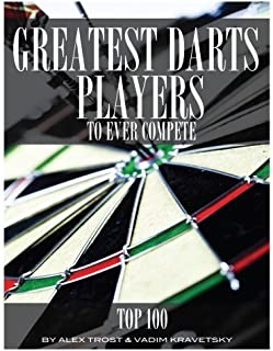 Greatest Darts Players to Ever Compete: Top 100 by Alex Trost (2013-08-06)