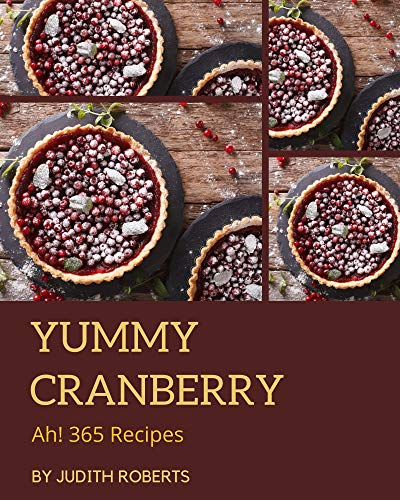 Ah! 365 Yummy Cranberry Recipes: Not Just a Yummy Cranberry Cookbook! (English Edition)