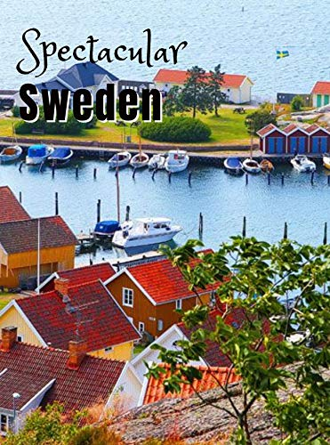 Spectacular Sweden: Coffee Table Photography Book – A Large Tour Picture Book of the Scandinavian Country – Sweden Travel Guide & Coffee Table Photo Album Book - Sweden Gift for Adventurer