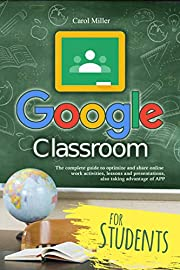 Google Classroom: The complete guide to optimize and share online work activities, lessons and presentations, also taking advantage of APP