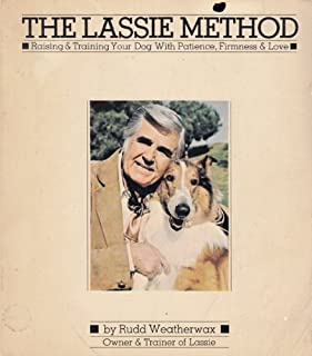 The Lassie Method: Raising & Training Your Dog with Patience, Firmness & Love