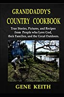 Granddaddy's Country Cookbook: Pictures, Recipes, and True Stories from People Who Love God; Who Love their Families; and Who Love the Great Outdoors.