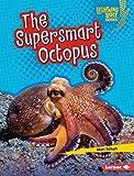 The Supersmart Octopus (Lightning Bolt Books ® — Supersmart Animals) (English Edition)