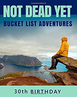 30th Birthday Bucket List Adventures - Not Dead Yet: 30 Years Old Alternative Card Gift - Journal & Notebook Planner - Big Adventures Log Book - Including Travel Bucket List with Prompts