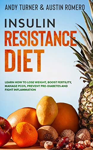 Insulin Resistance Diet: Learn How to Lose Weight, Boost Fertility, Manage PCOS, Prevent Pre- Diabetes and Fight Inflammation (English Edition)
