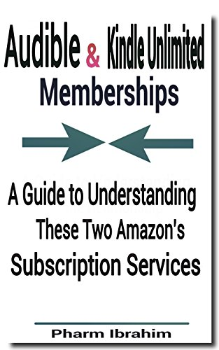 Audible & Kindle Unlimited Memberships: A Guide to Understanding These Two Amazon's Subscription Services (English Edition)