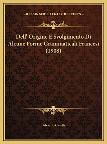 Dell' Origine E Svolgimento Di Alcune Forme Grammaticali Francesi (1908) (Italian Edition)