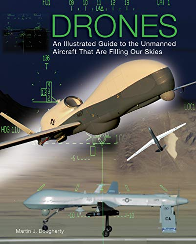Drones: An Illustrated Guide to the Unmanned Aircraft That Are Filling Our Skies (English Edition)