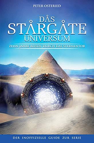 Das Stargate-Universum: Zehn Jahre Reisen durch das Sternentor – Der inoffizielle Guide zur Serie