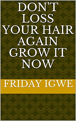 don't loss your hair again grow it now (English Edition)