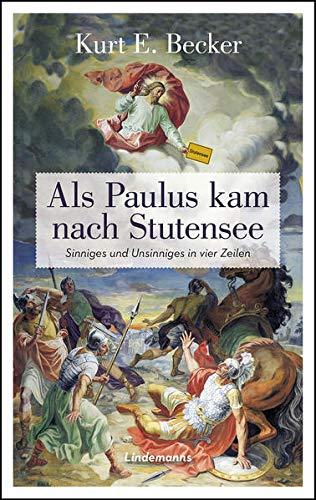 Als Paulus kam nach Stutensee: Sinniges und Unsinniges in vier Zeilen (Lindemanns Bibliothek)