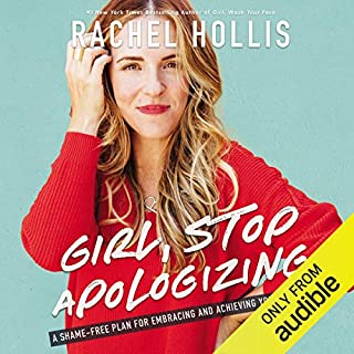 Girl, Stop Apologizing (Audible Exclusive Edition)     A Shame-Free Plan for Embracing and Achieving Your Goals              Written by:                                                                                                                                 Rachel Hollis                               Narrated by:                                                                                                                                 Rachel Hollis                      Length: 8 hrs and 10 mins     416 ratings     Overall 4.8