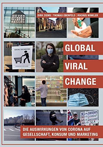 Global Viral Change: Die Auswirkungen von Corona auf Gesellschaft, Konsum und Marketing (1. Auflage)