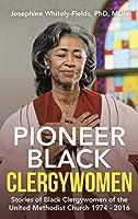 Pioneer Black Clergywomen: Stories of Black Clergywomen of the United Methodist Church 1974 - 2016