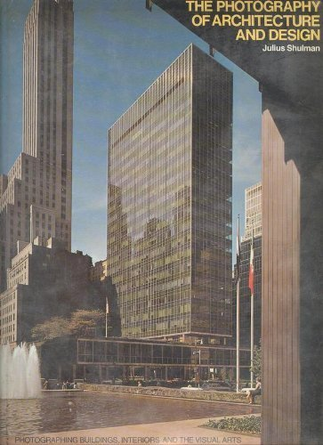 The Photography of Architecture and Design: Photographing Buildings, Interiors, and the Visual Arts