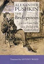 The Bridegroom: With Count Nulin and The Tale of the Golden Cockerel (Angel Classics)